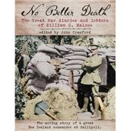 No Better Death: The Great War Diaries and Letters of William G. Malone - the Moving Story of a Great New Zealand Commander at Gallipoli by Malone, William G.; Crawford, John, 9781775591283