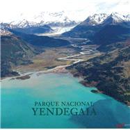 Parque Nacional Yendegaia by Vizcaíno, Antonio; Piñera, Sebastián ; Tompkins, Douglas, 9781939621283