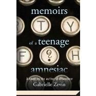 Memoirs of a Teenage Amnesiac A Novel by Zevin, Gabrielle, 9780312561284