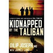 Kidnapped by the Taliban by Joseph, Dilip, M.d.; Lund, James (CON), 9780718011284