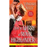 How to Marry a Royal Highlander by Kelly, Vanessa, 9781420131284