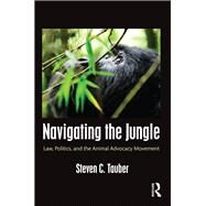Navigating the Jungle: Law, Politics, and the Animal Advocacy Movement by Tauber; Steven, 9781612051284