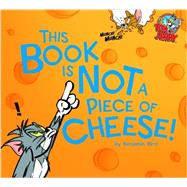 This Book Is Not a Piece of Cheese! by Bird, Benjamin, 9781623701284