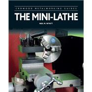 The Mini-lathe by Wyatt, Neil M., 9781785001284