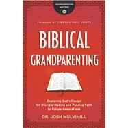 Biblical Grandparenting by Mulvihill, Josh; Jones, Timothy, 9780764231285