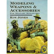 Modeling Weapons and Accessories for Military Miniatures by KimJones, 9780764301285