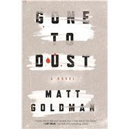 Gone to Dust by Goldman, Matthew, 9780765391285
