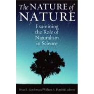 The Nature of Nature: Examining the Role of Naturalism in Science by Gordon, Bruce L., 9781935191285