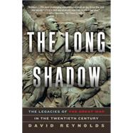 The Long Shadow: The Legacies of the Great War in the Twentieth Century by Reynolds, David, 9780393351286