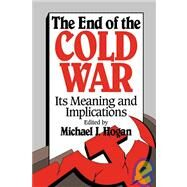 The End of the Cold War: Its Meaning and Implications by Edited by Michael J. Hogan, 9780521431286