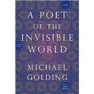 A Poet of the Invisible World A Novel by Golding, Michael, 9781250071286