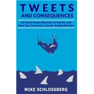 Tweets and Consequences by Schlossberg, Michael, 9781939521286
