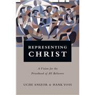 Representing Christ by Anizor, Uche; Voss, Hank, 9780830851287