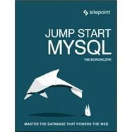 Jump Start Mysql by Boronczyk, Timothy, 9780992461287
