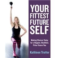 Your Fittest Future Self by Trotter, Kathleen, 9781459741287
