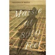 Maisie at 8000 Feet A Novel by Reuss, Frederick, 9781609531287