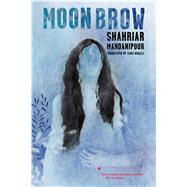 Moon Brow by Mandanipour, Shahriar; Sara, Khalili, 9781632061287
