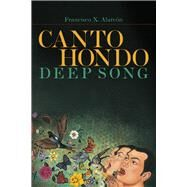 Canto Hondo / Deep Song by Alarcón, Francisco X., 9780816531288