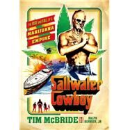Saltwater Cowboy The Rise and Fall of a Marijuana Empire by McBride, Tim; Berrier, Jr., Ralph, 9781250051288