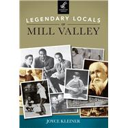Legendary Locals of Mill Valley, California by Kleiner, Joyce, 9781467101288