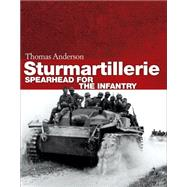Sturmartillerie Spearhead of the infantry by Anderson, Thomas, 9781472811288