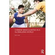 Chinese Masculinities in a Globalizing World by Louie; Kam, 9780415711289