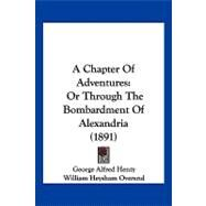 Chapter of Adventures : Or Through the Bombardment of Alexandria (1891) by Henty, G. A.; Overend, William Heysham, 9781120111289