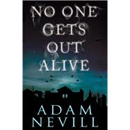 No One Gets Out Alive A Novel by Nevill, Adam, 9781250041289