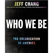 Who We Be A Cultural History of Race in Post-Civil Rights America by Chang, Jeff, 9780312571290