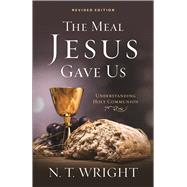 The Meal Jesus Gave Us by Wright, N. T., 9780664261290