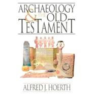 Archaeology and the Old Testament by Hoerth, Alfred J., 9780801011290