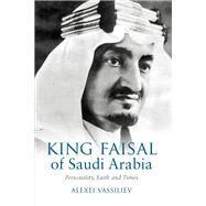 King Faisal of Saudi Arabia by Vassiliev, Alexei, 9780863561290