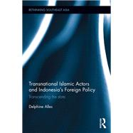 Transnational Islamic Actors and IndonesiaÆs Foreign Policy: Transcending the State by Alles; Delphine, 9781138611290