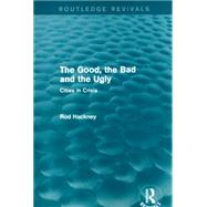 The Good, the Bad and the Ugly (Routledge Revivals) by Hackney; Rod, 9781138781290