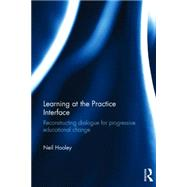 Learning at the Practice Interface: Reconstructing dialogue for progressive educational change by Hooley; Neil, 9781138851290