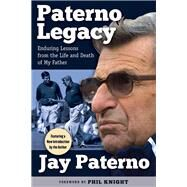 Paterno Legacy: Enduring Lessons from the Life and Death of My Father by Paterno, Jay; Knight, Phil, 9781629371290