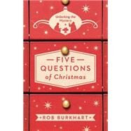 Five Questions of Christmas by Burkhart, Rob, 9781630881290