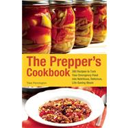 The Prepper's Cookbook 300 Recipes to Turn Your Emergency Food into Nutritious, Delicious, Life-Saving Meals by Pennington, Tess, 9781612431291