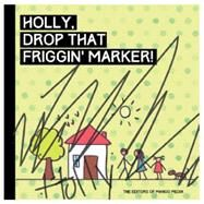 Holly, Drop That Friggin' Marker! by Goya, Frida; Truong, Bach Xuan, 9781633531291