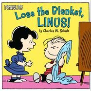 Lose the Blanket, Linus! by Schulz, Charles M.; Gallo, Tina (ADP); Pope, Robert, 9781481441292