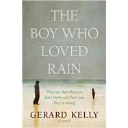 The Boy Who Loved Rain by Kelly, Gerard, 9781782641292