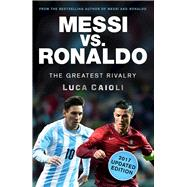 Messi vs. Ronaldo - 2017 Updated Edition The Greatest Rivalry by Caioli, Luca, 9781785781292