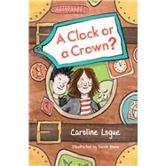 A Clock or a Crown? by Logue, Caroline; Bowie, Sarah, 9781910411292