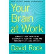 Your Brain at Work: Strategies for Overcoming Distraction, Regaining Focus, and Working Smarter All Day Long by Rock, David, 9780061771293