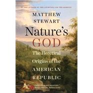 Nature's God: The Heretical Origins of the American Republic by Stewart, Matthew, 9780393351293