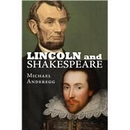 Lincoln and Shakespeare by Anderegg, Michael, 9780700621293
