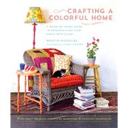 Crafting a Colorful Home: A Room-by-room Guide to Personalizing Your Space With Color by Nicholas, Kristin; Snyder, Rikki, 9781611801293