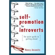 Self-Promotion for Introverts: The Quiet Guide to Getting Ahead by Ancowitz, Nancy, 9780071591294