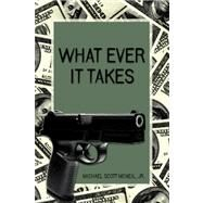 What Ever It Takes by Mcneil, Michael Scott, Jr., 9781434991294