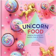 Unicorn Food Magical Recipes for Sweets, Eats, and Treats by Johnson, Rachel, 9781454931294